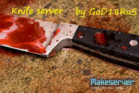 Knife server by GoD18RuS